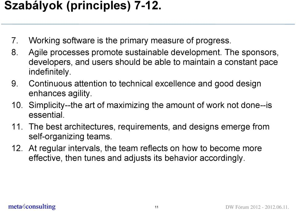 Continuous attention to technical excellence and good design enhances agility. 10. Simplicity--the art of maximizing the amount of work not done--is essential.