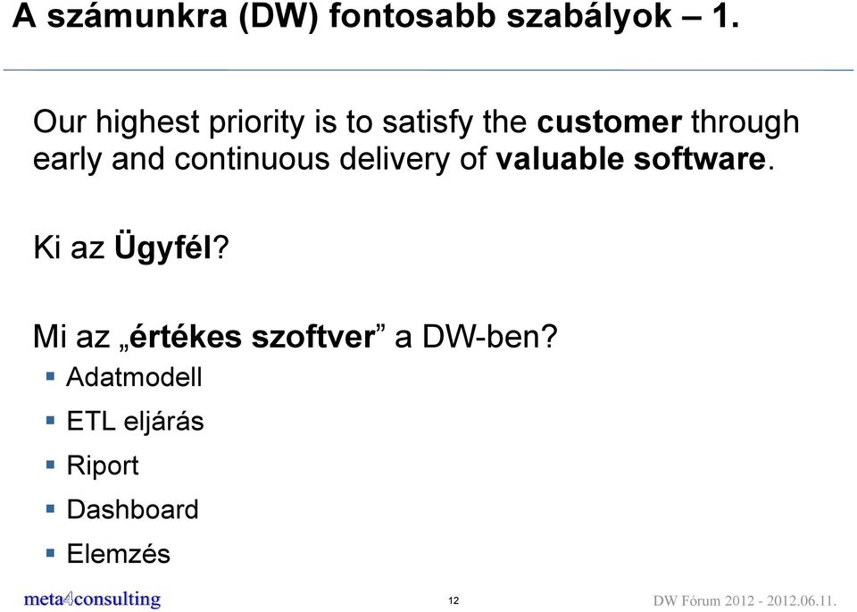 continuous delivery of valuable software. Ki az Ügyfél?