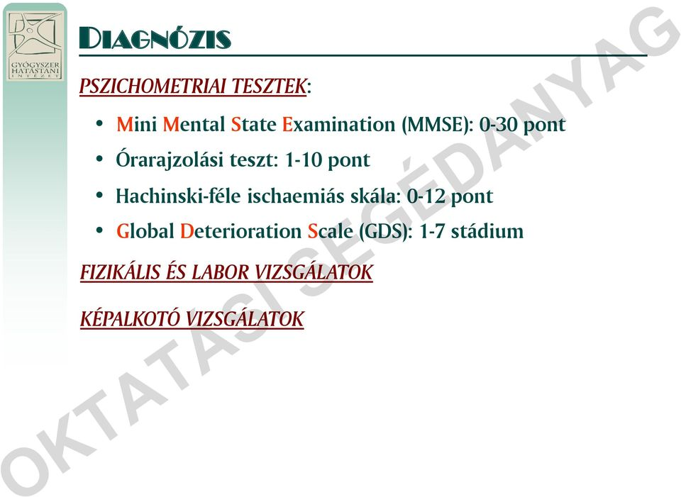 ischaemiás skála: 0-12 pont Global Deterioration Scale (GDS):