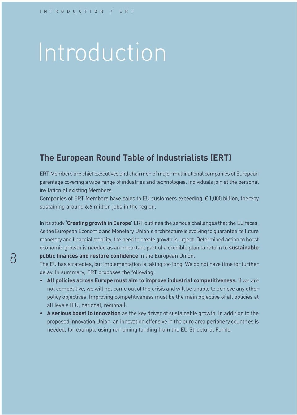 Companies of ERT Members have sales to EU customers exceeding 1,000 billion, thereby sustaining around 6.6 million jobs in the region.