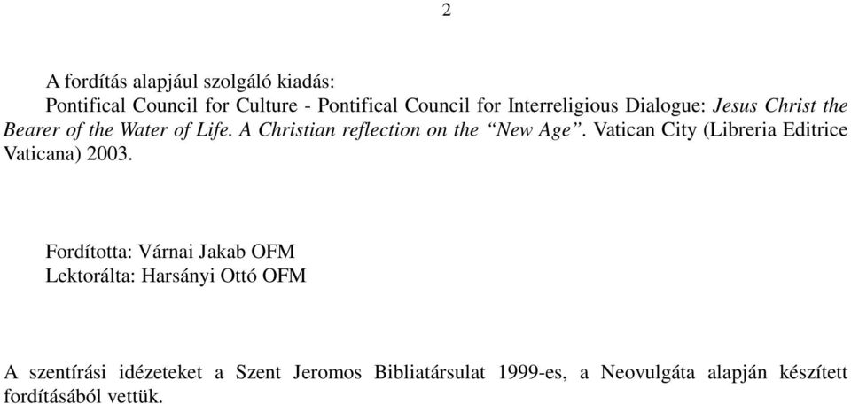 A Christian reflection on the New Age. Vatican City (Libreria Editrice Vaticana) 2003.