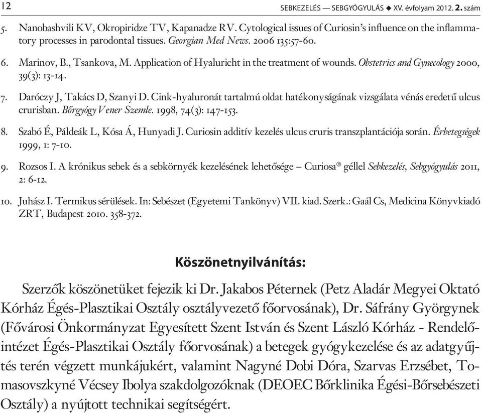 Application of Hyaluricht in the treatment of wounds. Obstetrics and Gynecology 2000, 39(3): 13-14. 7. Daróczy J, Takács D, Szanyi D.