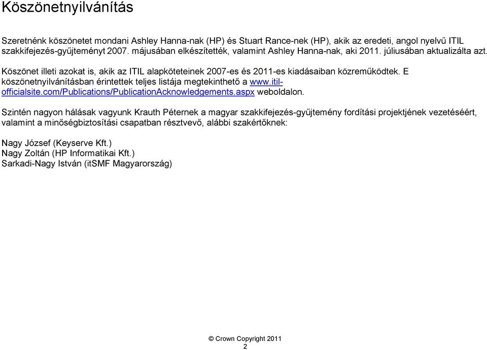 E köszönetnyilvánításban érintettek teljes listája megtekinthető a www.itilofficialsite.com/publications/publicationacknowledgements.aspx weboldalon.