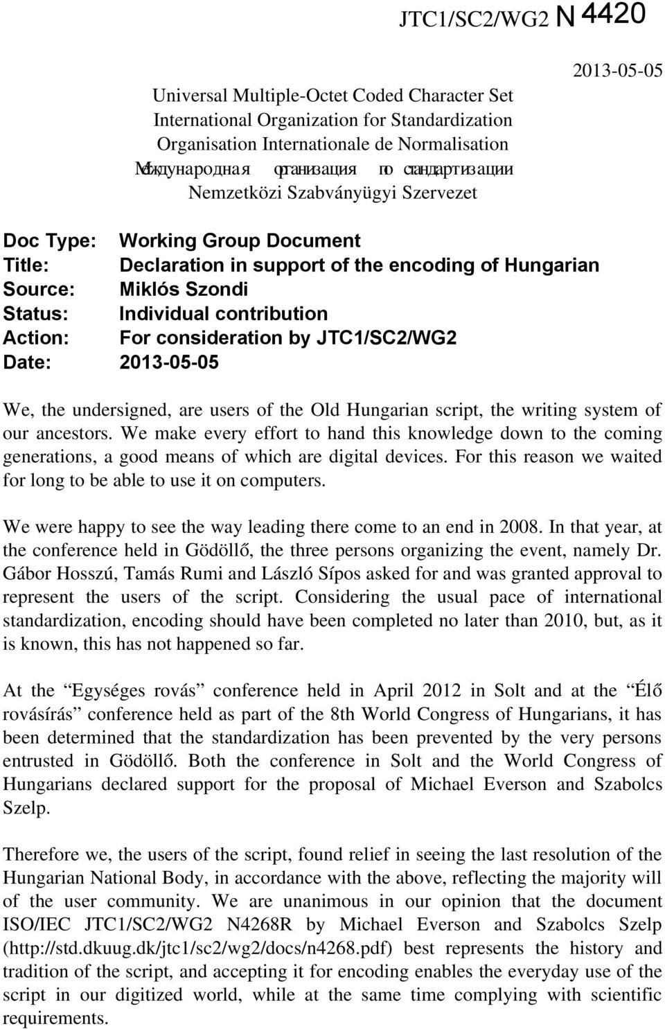 contribution Action: For consideration by JTC1/SC2/WG2 Date: 2013-05-05 We, the undersigned, are users of the Old Hungarian script, the writing system of our ancestors.