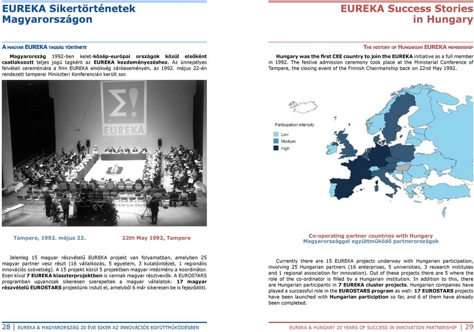The history of Hungarian EUREKA membership Hungary was the first CEE country to join the EUREKA initiative as a full member in 1992.