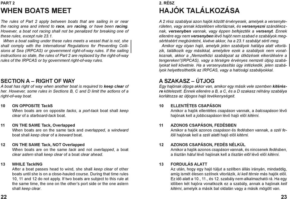 When a boat sailing under these rules meets a vessel that is not, she shall comply with the International Regulations for Preventing Collisions at Sea (IRPCAS) or government right-of-way rules.