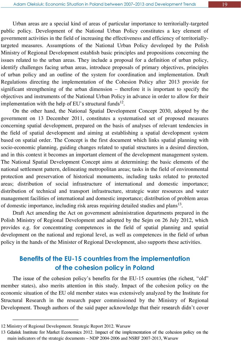 Assumptions of the National Urban Policy developed by the Polish Ministry of Regional Development establish basic principles and propositions concerning the issues related to the urban areas.