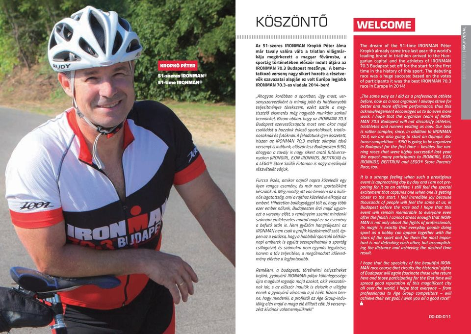 WELCOME The dream of the 51-time IRONMAN Péter Kropkó already came true last year: the world s leading brand in triathlon arrived to the Hungarian capital and the athletes of IRONMAN 70.