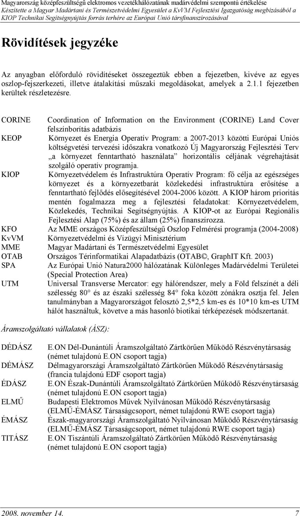 CORINE Coordination of Information on the Environment (CORINE) Land Cover felszínborítás adatbázis KEOP Környezet és Energia Operatív Program: a 2007-2013 közötti Európai Uniós költségvetési
