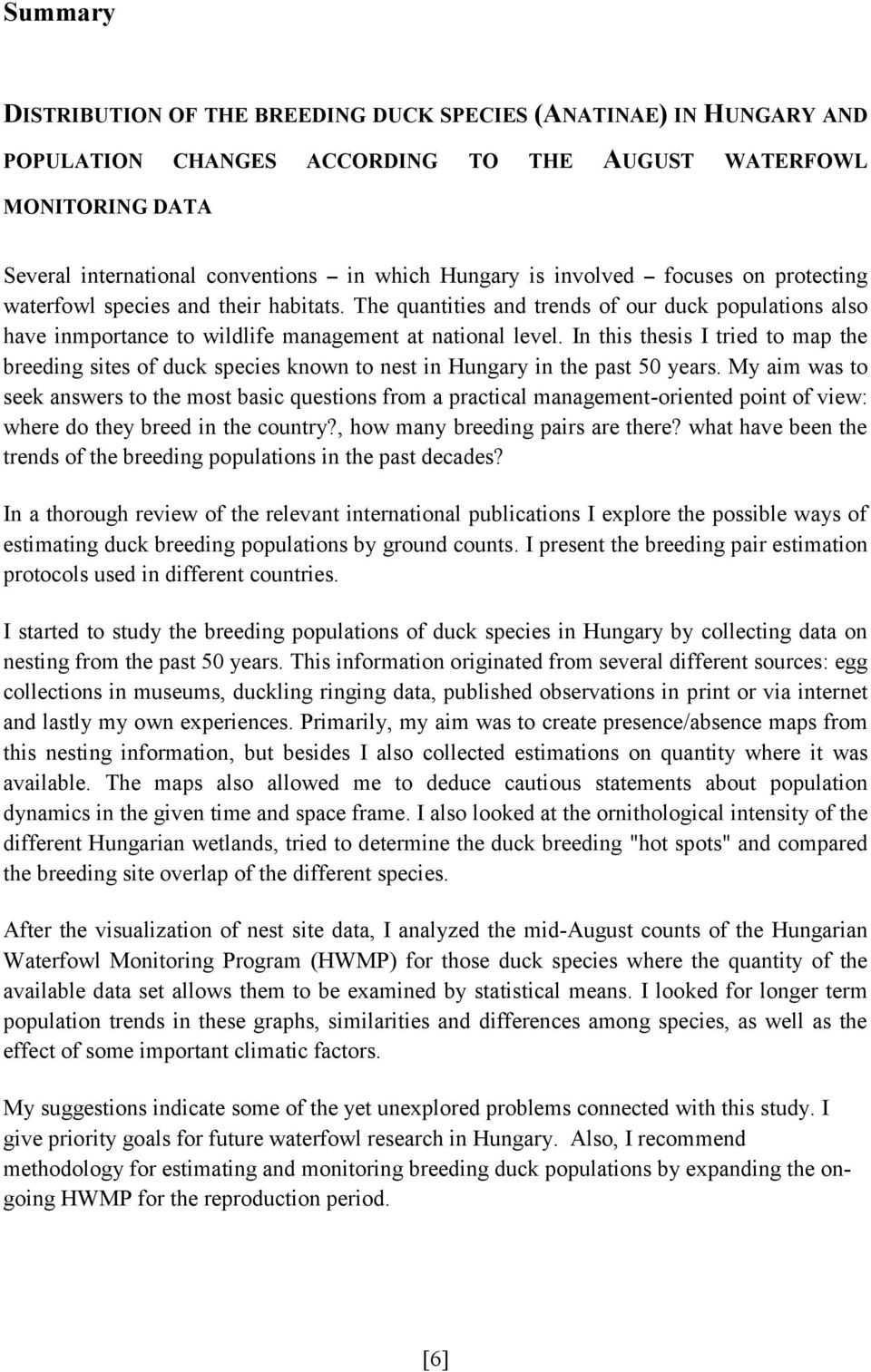 In this thesis I tried to map the breeding sites of duck species known to nest in Hungary in the past 50 years.