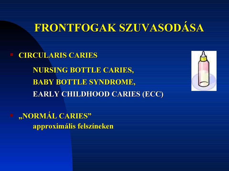 BOTTLE SYNDROME, EARLY CHILDHOOD