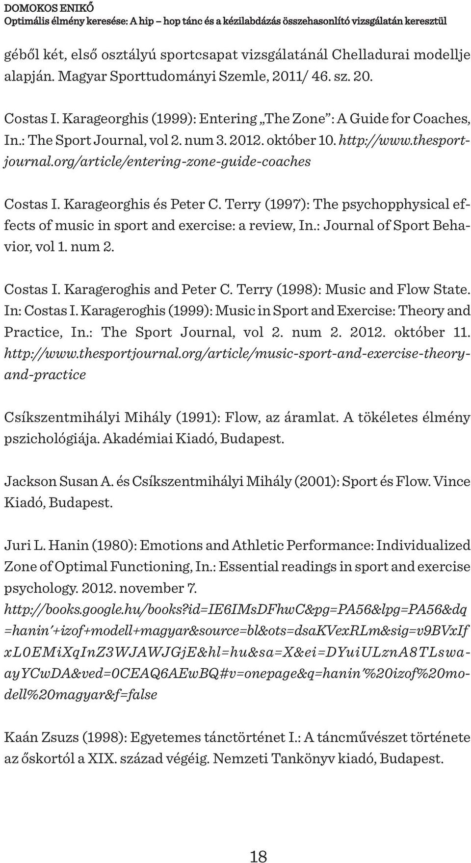 thesportjournal.org/article/entering-zone-guide-coaches Costas I. Karageorghis és Peter C. Terry (1997): The psychopphysical effects of music in sport and exercise: a review, In.