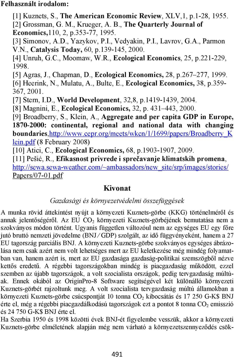 [5] Agras, J., Chapman, D., Ecological Economics, 28, p.267 277, 1999. [6] Heerink, N., Mulatu, A., Bulte, E., Ecological Economics, 38, p.359-367, 2001. [7] Stern, I.D., World Development, 32,8, p.