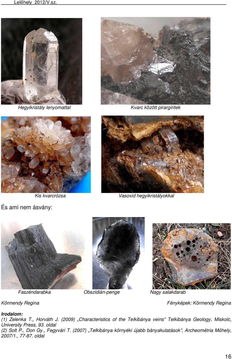 , Horváth J. (2009) Characteristics of the Telkibánya veins Telkibánya Geology, Miskolc, University Press, 93.