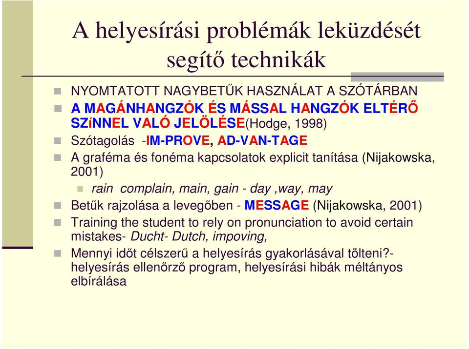 gain - day,way, may Betűk rajzolása a levegőben - MESSAGE (Nijakowska, 2001) Training the student to rely on pronunciation to avoid certain