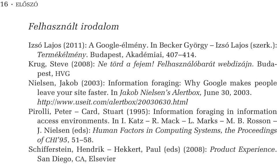 In Jakob Nielsen s Alertbox, June 30, 2003. http://www.useit.com/alertbox/20030630.html Pirolli, Peter Card, Stuart (1995): Information foraging in information access environments.