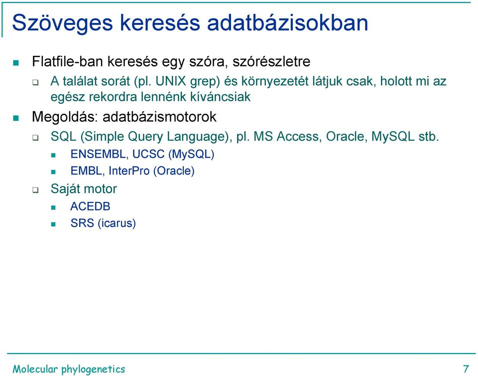 Megoldás: adatbázismotorok SQL (Simple Query Language), pl. MS Access, Oracle, MySQL stb.