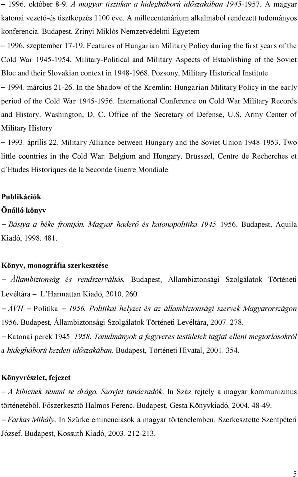Military-Political and Military Aspects of Establishing of the Soviet Bloc and their Slovakian context in 1948-1968. Pozsony, Military Historical Institute 1994. március 21-26.