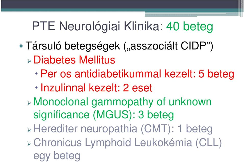 kezelt: 2 eset Monoclonal gammopathy of unknown significance (MGUS): 3