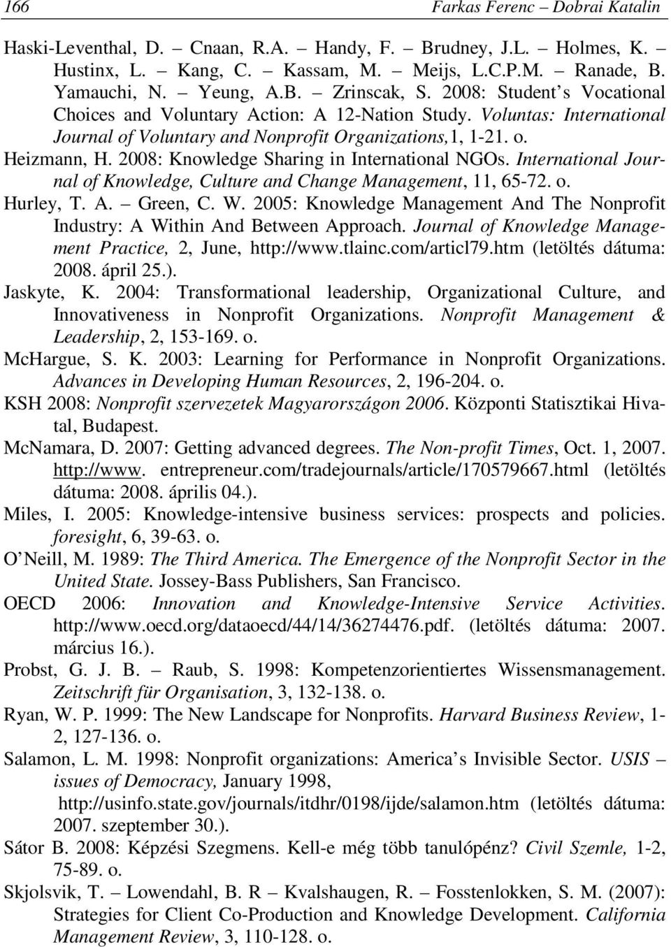 2008: Knowledge Sharing in International NGOs. International Journal of Knowledge, Culture and Change Management, 11, 65-72. o. Hurley, T. A. Green, C. W.