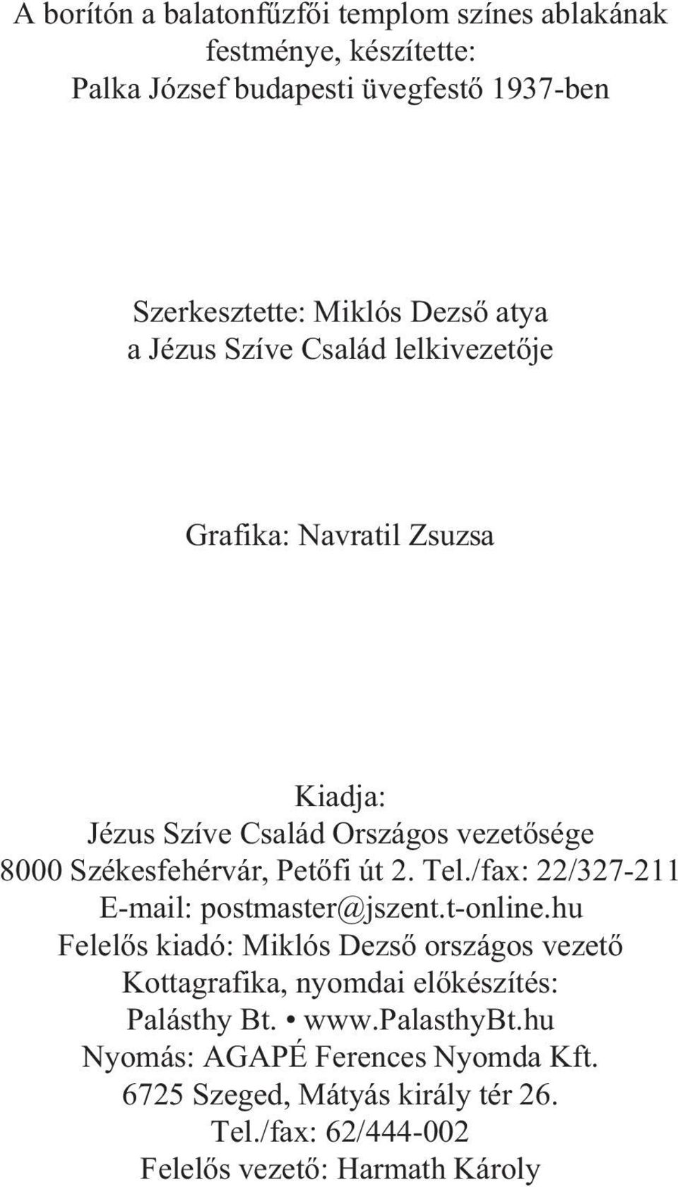 2. Tel./fax: 22/327211 Email: postmaster@jszent.tonline.