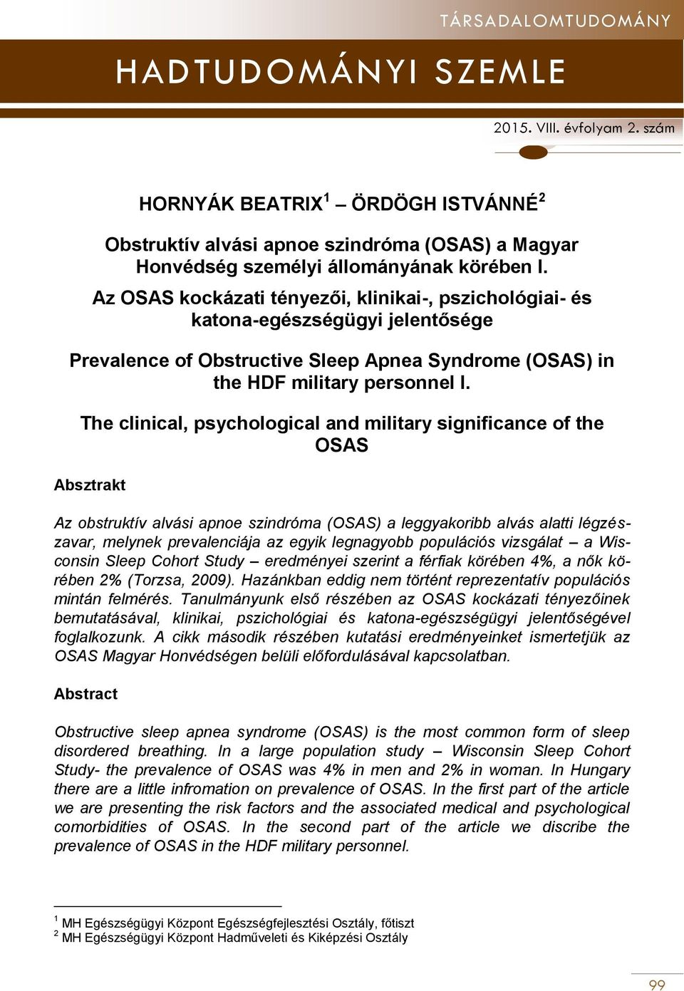 The clinical, psychological and military significance of the OSAS Absztrakt Az obstruktív alvási apnoe szindróma (OSAS) a leggyakoribb alvás alatti légzészavar, melynek prevalenciája az egyik