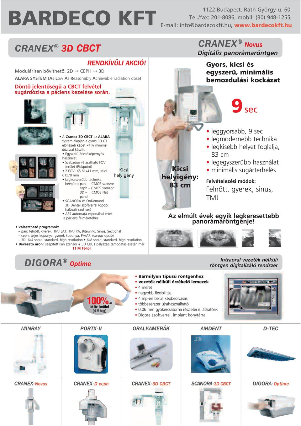 CRANEX Novus Digitális panorámaröntgen Gyors, kicsi és egyszerû, minimális bemozdulási kockázat 9 sec 3D programs for accurate treatment planning and diagnostics The CRANEX 3D provides dental clinics