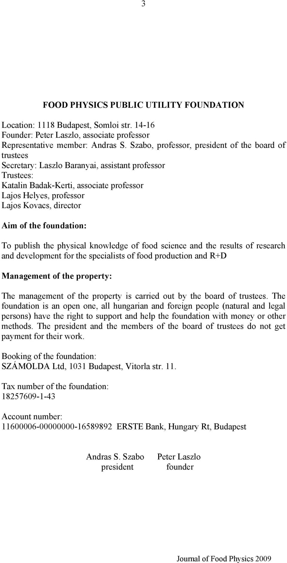 Aim of the foundation: To publish the physical knowledge of food science and the results of research and development for the specialists of food production and R+D Management of the property: The
