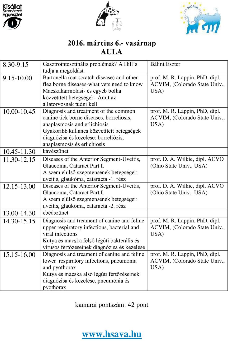 45 Diagnosis and treatment of the common canine tick borne diseases, borreliosis, anaplasmosis and erlichiosis Gyakoribb kullancs közvetített betegségek diagnózisa és kezelése: borreliózis,