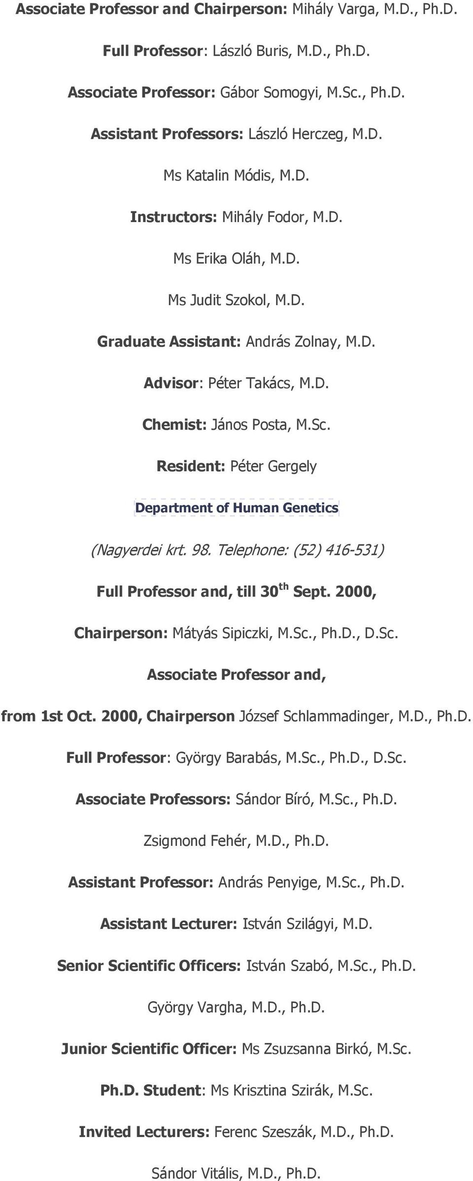 Resident: Péter Gergely Department of Human Genetics (Nagyerdei krt. 98. Telephone: (52) 416-531) Full Professor and, till 30 th Sept. 2000, Chairperson: Mátyás Sipiczki, M.Sc.