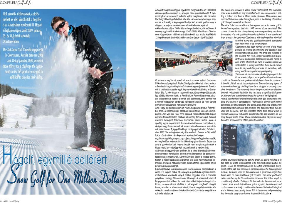 The 3rd Snow Golf Championship held in Obertauern, Austria between 29th and 31st of January 2009 provided those thirsty for a challenge the opportunity to try the sport of snow golf in addition to