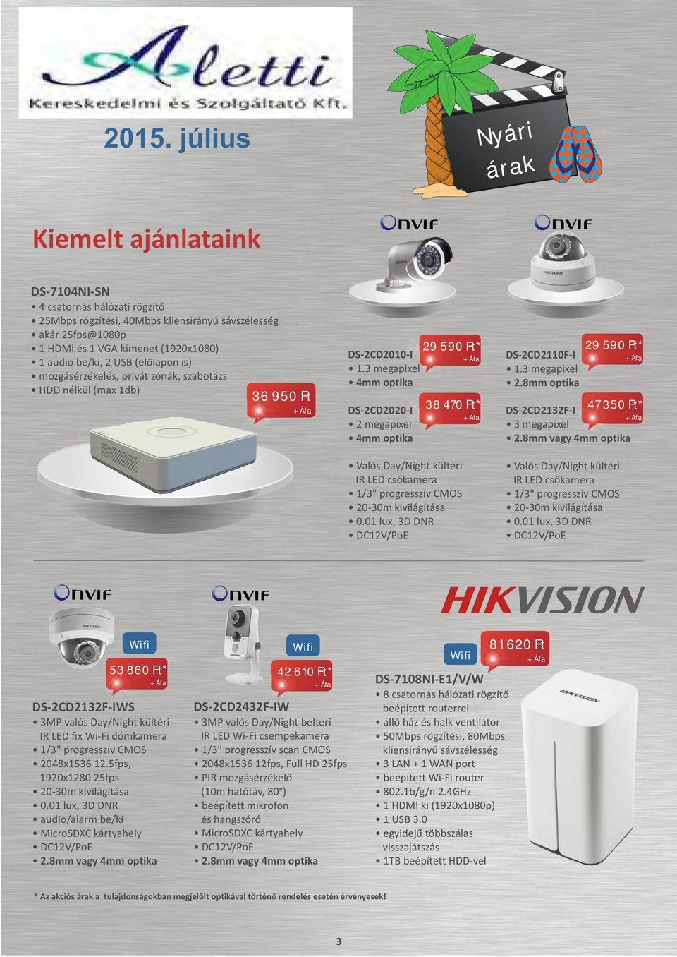 "3 megapixel 4mm optika 29 590 Ft* 36 950 Ft 38 470 Ft* DS-2CD2020-I 2 megapixel 4mm optika Valós Day/Night kültéri IR LED csõkamera 1/3"" progresszív CMOS 20-30m kivilágítása 0."