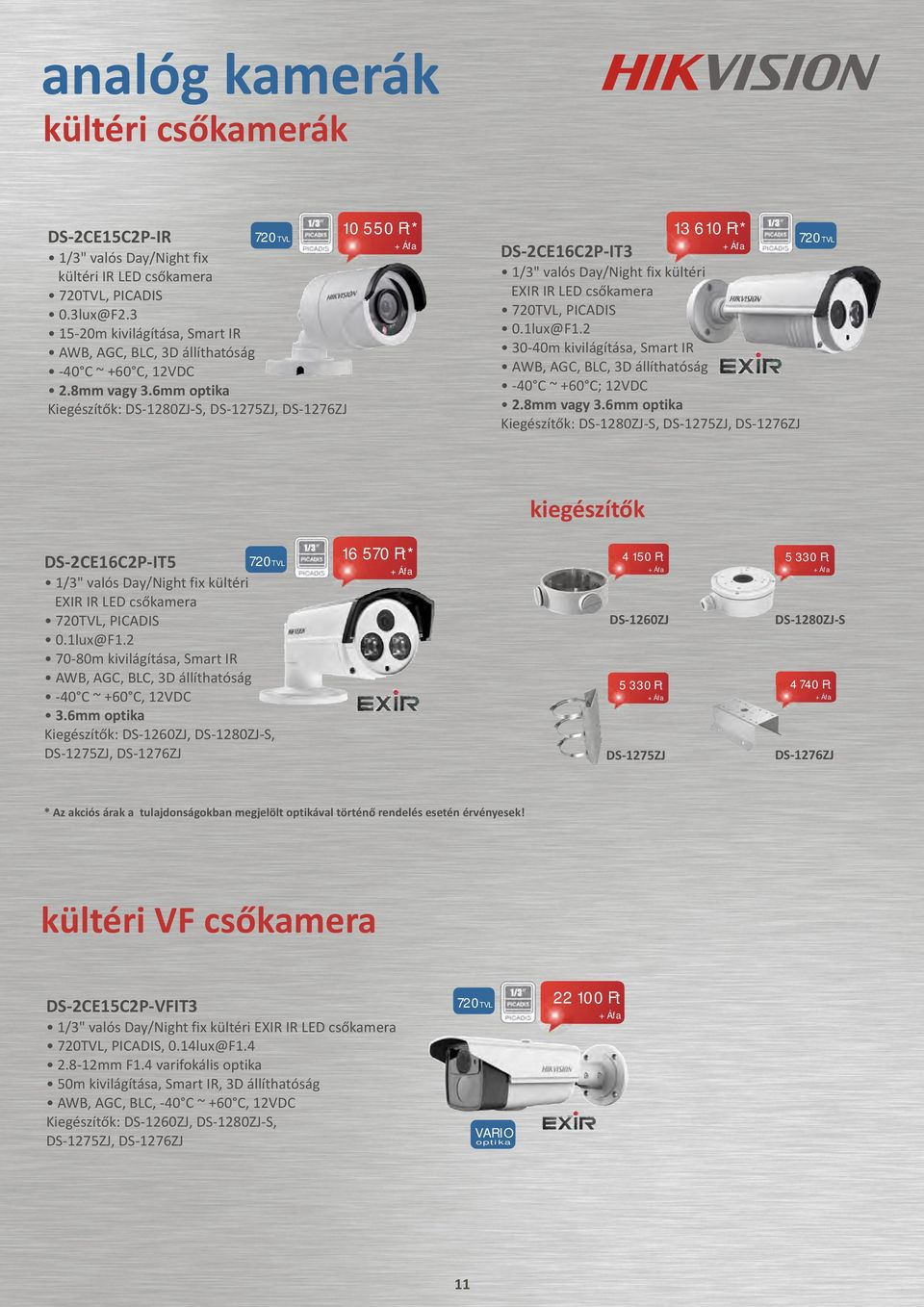 "6mm optika Kiegészítõk: DS-1280ZJ-S, 10 550 Ft* 13 610 Ft* DS-2CE16C2P-IT3 1/3"" valós Day/Night fix kültéri EXIR IR LED csõkamera 720TVL, PICADIS 0.1lux@F1."