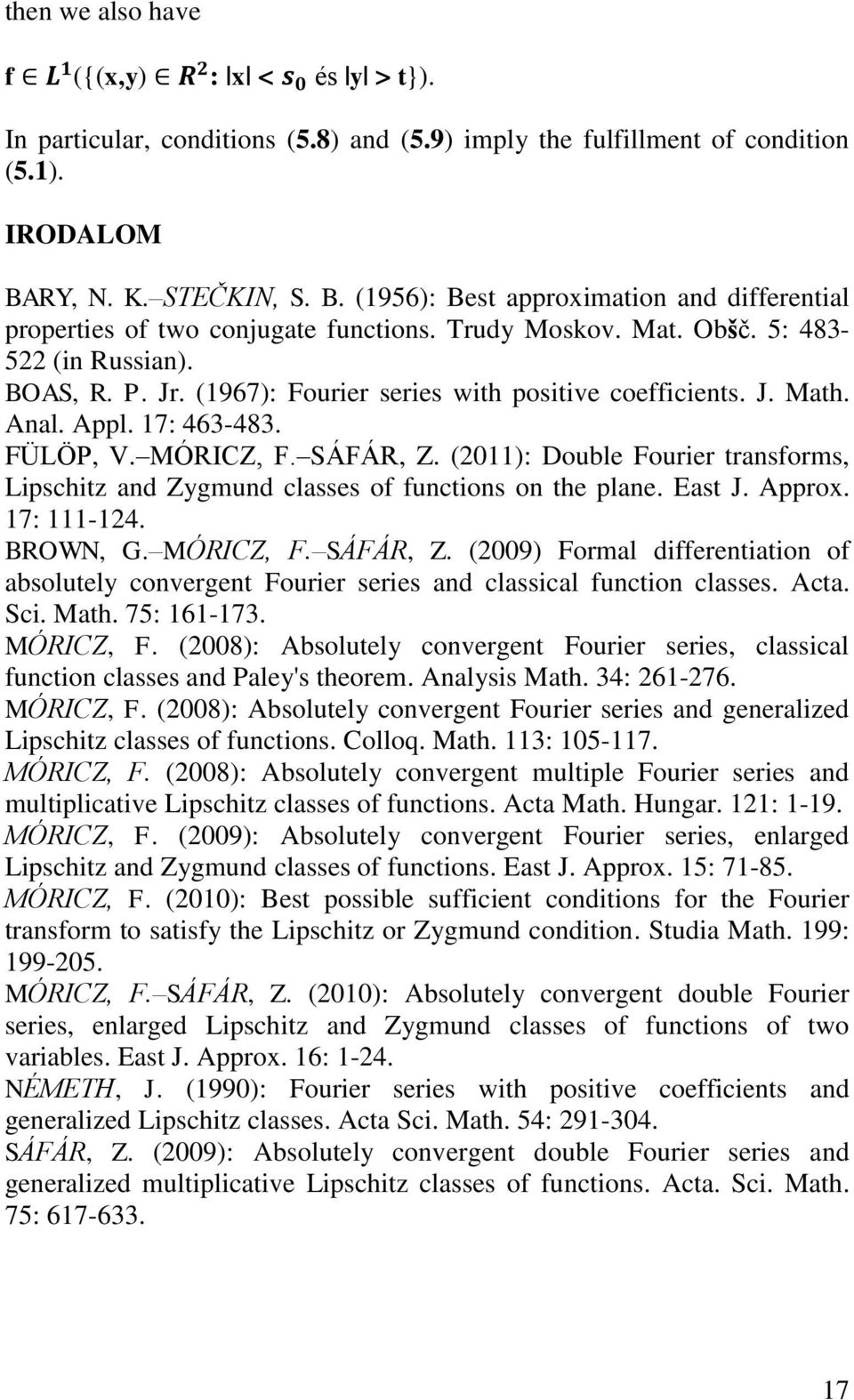 (1967): Fourier series with positive coefficients. J. Math. Anal. Appl. 17: 463-483. FÜLÖP, V. MÓRICZ, F. SÁFÁR, Z.