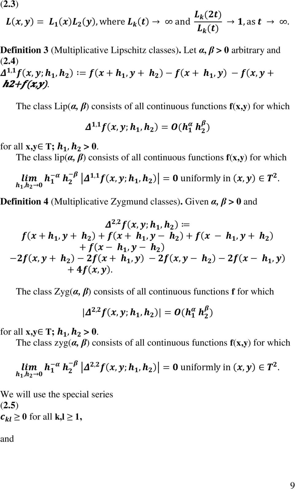 The class lip(α, β) consists of all continuous functions f(x,y) for which Definition 4 (Multiplicative Zygmund classes).