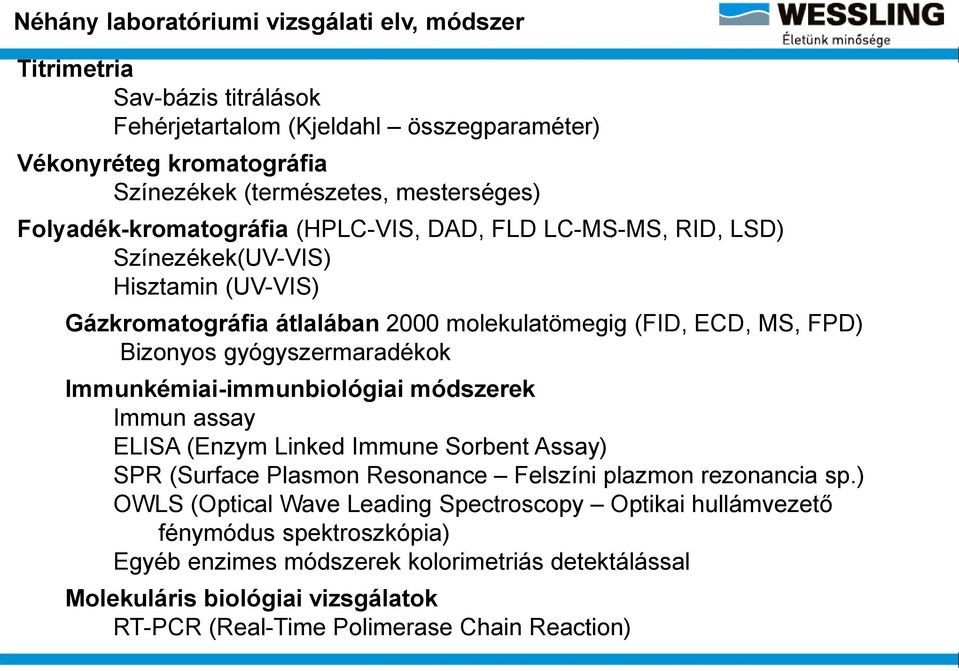 gyógyszermaradékok Immunkémiai-immunbiológiai módszerek Immun assay ELISA (Enzym Linked Immune Sorbent Assay) SPR (Surface Plasmon Resonance Felszíni plazmon rezonancia sp.