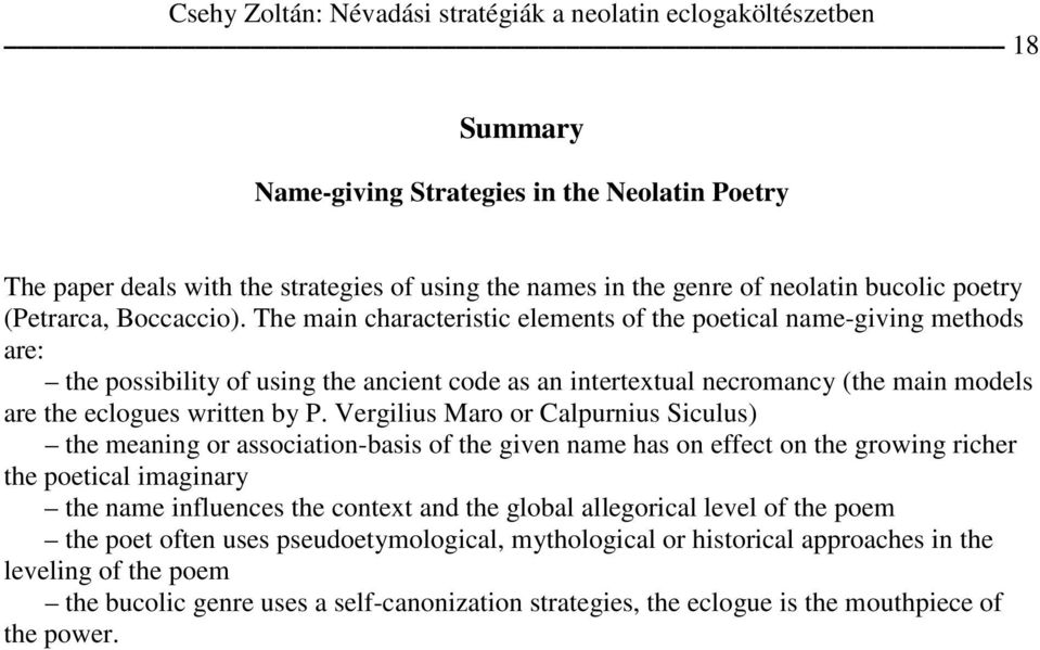 The main characteristic elements of the poetical name-giving methods are: the possibility of using the ancient code as an intertextual necromancy (the main models are the eclogues written by P.
