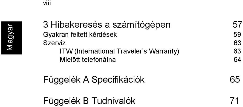 (International Traveler s Warranty) 63 Mielõtt