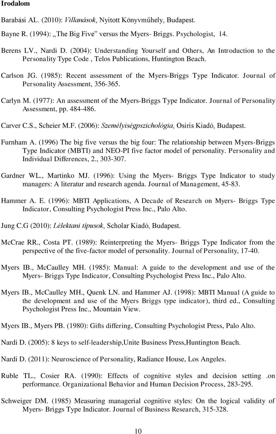 Journal of Personality Assessment, 356-365. Carlyn M. (1977): An assessment of the Myers-Briggs Type Indicator. Journal of Personality Assessment, pp. 484-486. Carver C.S., Scheier M.F.