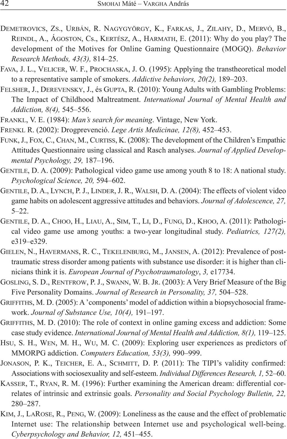 Addictive behaviors, 20(2), 189 203. FELSHER, J., DEREVENSKY, J., és GUPTA, R. (2010): Young Adults with Gambling Problems: The Impact of Childhood Maltreatment.