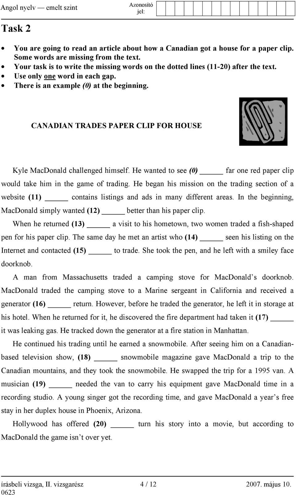 CANADIAN TRADES PAPER CLIP FOR HOUSE Kyle MacDonald challenged himself. He wanted to see (0) far one red paper clip would take him in the game of trading.