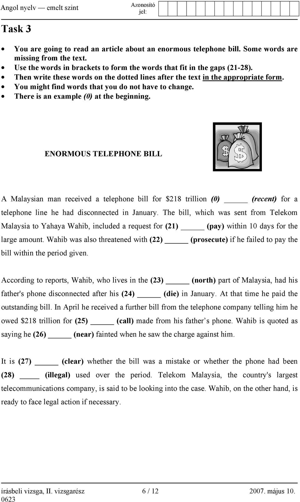 ENORMOUS TELEPHONE BILL A Malaysian man received a telephone bill for $218 trillion (0) (recent) for a telephone line he had disconnected in January.