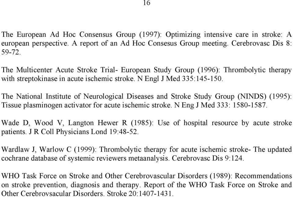 The National Institute of Neurological Diseases and Stroke Study Group (NINDS) (1995): Tissue plasminogen activator for acute ischemic stroke. N Eng J Med 333: 1580-1587.