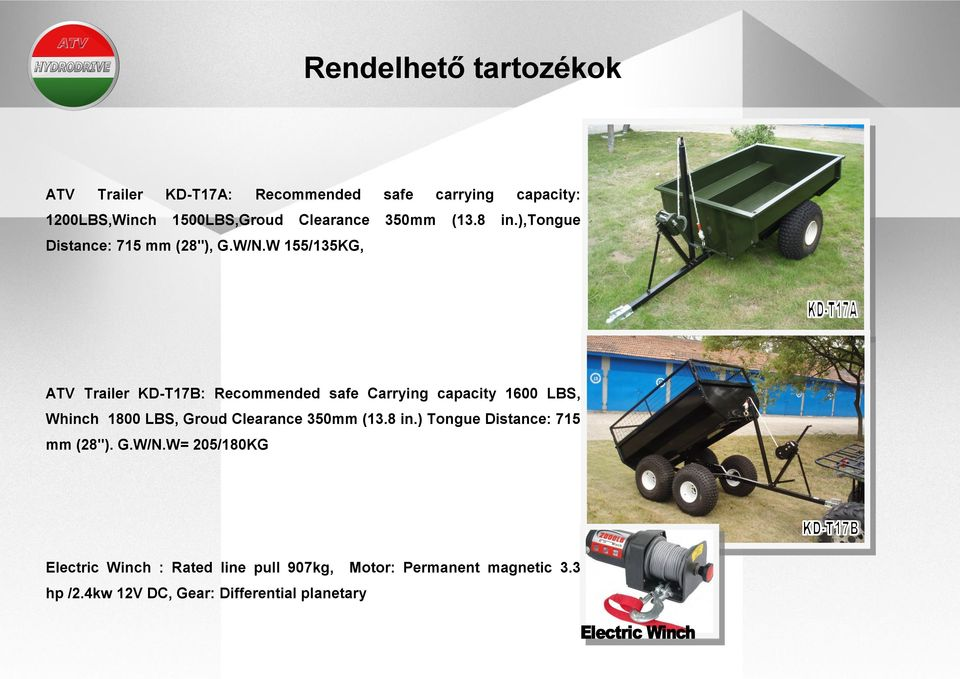 W 155/135KG, ATV Trailer KD-T17B: Recommended safe Carrying capacity 1600 LBS, Whinch 1800 LBS, Groud Clearance
