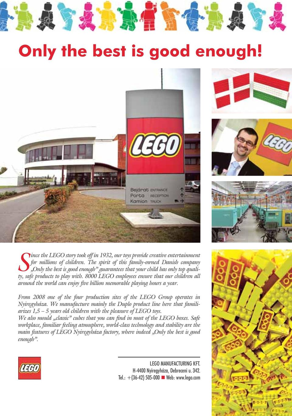 8000 LEGO employees ensure that our children all around the world can enjoy five billion memorable playing hours a year.