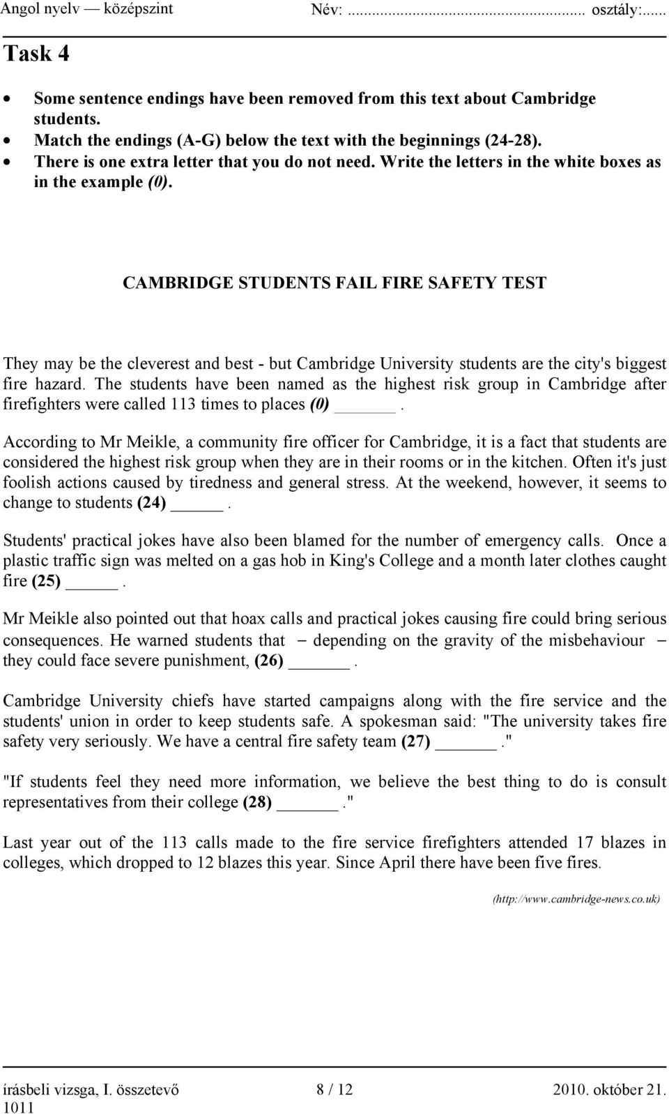CAMBRIDGE STUDENTS FAIL FIRE SAFETY TEST They may be the cleverest and best - but Cambridge University students are the city's biggest fire hazard.