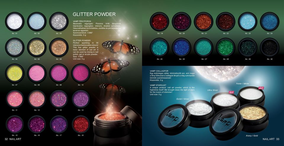 : 06 GLITTER POWDER Perfect sparkling in 30 intensive fashionable colours! This fine glitter powder is basic element of nail art: it can be used by mixing in nail polish, gel or acrylic powder.