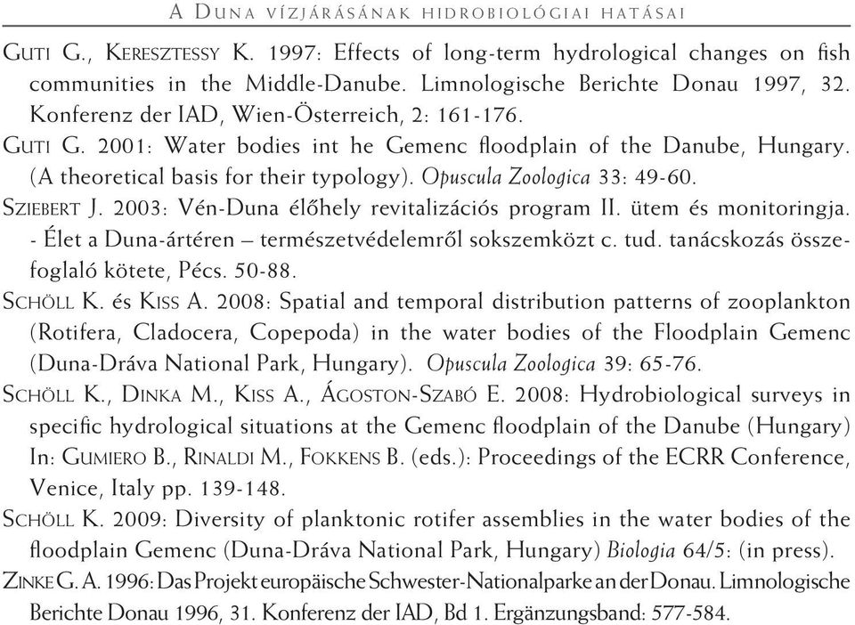 (A theoretical basis for their typology). Opuscula Zoologica 33: 49-60. Sziebert J. 2003: Vén-Duna élôhely revitalizációs program II. ütem és monitoringja.