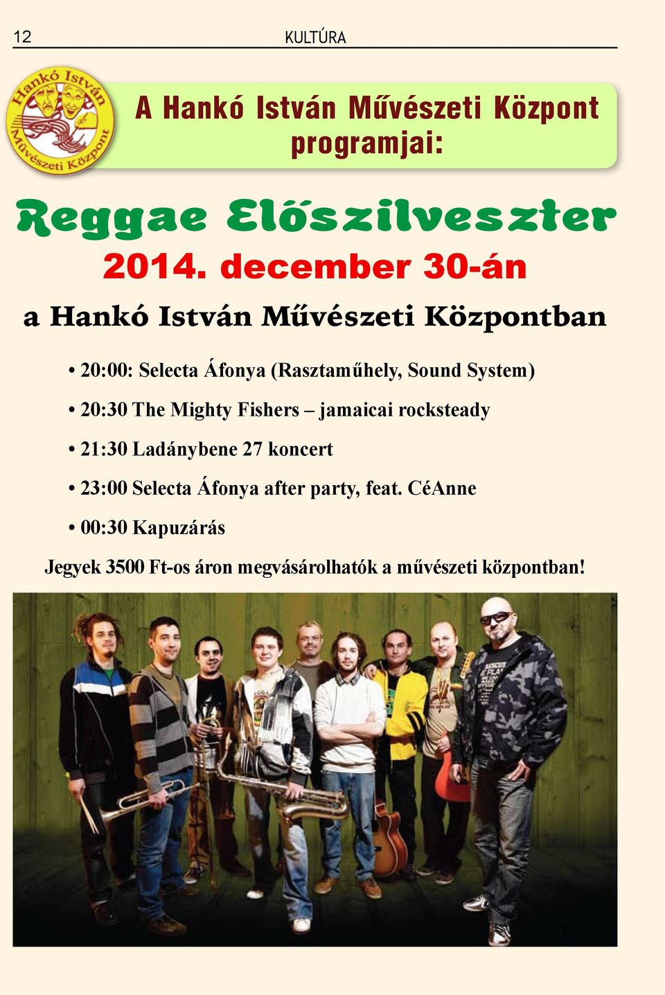 System) 20:30 The Mighty Fishers jamaicai rocksteady 21:30 Ladánybene 27 koncert 23:00 Selecta