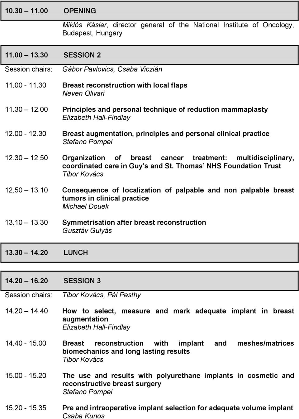 30 Breast augmentation, principles and personal clinical practice Stefano Pompei 12.30 12.50 Organization of breast cancer treatment: multidisciplinary, coordinated care in Guy s and St.